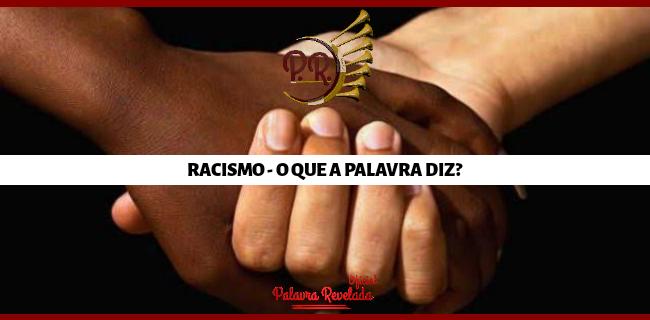 RACISMO - O QUE A PALAVRA DIZ?
