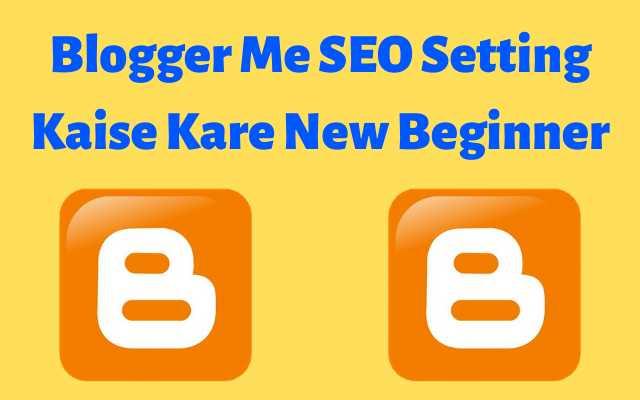 blogger basic seo setting, blogger me setting kaise kare hindi me