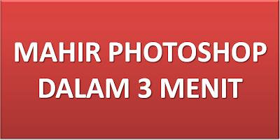 Mahir Photoshop dalam 3 Menit