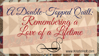 Kristin Holt | A Double-Topped Quilt: Remembering a Love of a Livetime