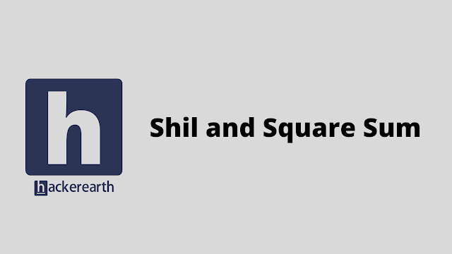 HackerEarth Shil and Square Sum problem solution