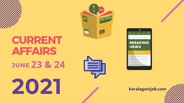 Daily GK Current Affairs Capsule Notes | June 23rd & 24th 2021 | For Kerala PSC Jobs & Upcoming Exams | Current Affairs National and International News Today