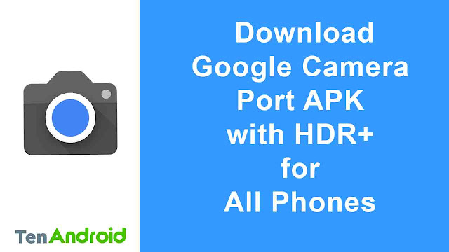Download Google Camera Port APK with HDR+ for All Phones