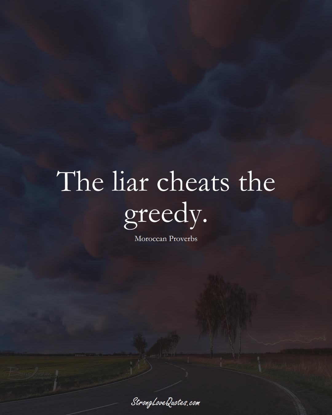 The liar cheats the greedy. (Moroccan Sayings);  #AfricanSayings