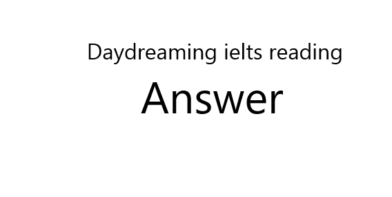 Daydreaming ielts reading answer