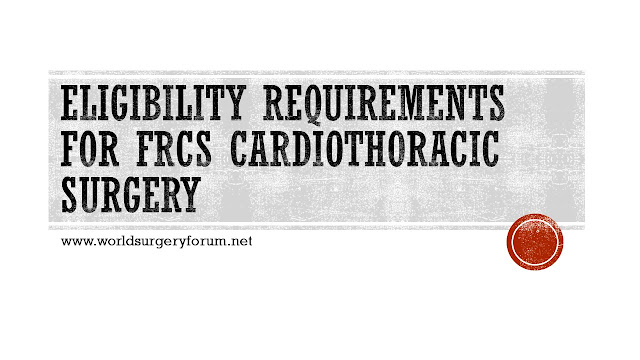 Eligibility requirements for FRCS Cardiothoracic Surgery