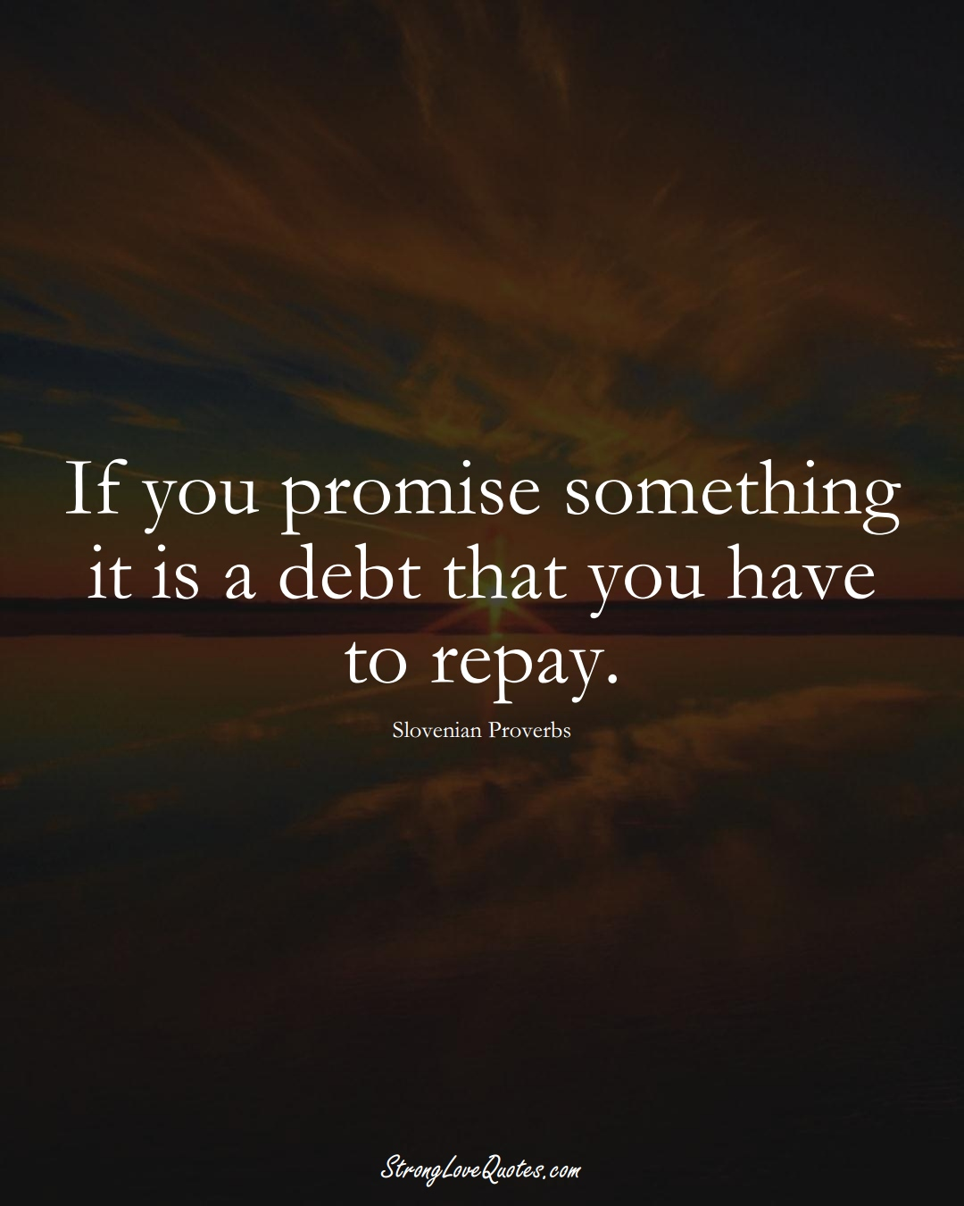 If you promise something it is a debt that you have to repay. (Slovenian Sayings);  #EuropeanSayings