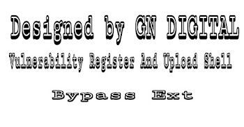 Designed by GN DIGITAL Vulnerability Register And Upload Shell Bypass Ext.