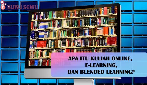 Penjelasan Singkat Mengenai Kuliah Online, E-Learning, dan Blended Learning, bukusemu