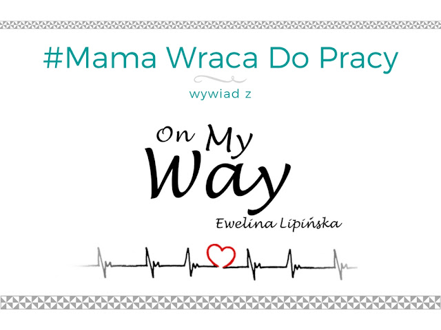 #14 Mama wraca do pracy - wywiad z blogerką On My Way