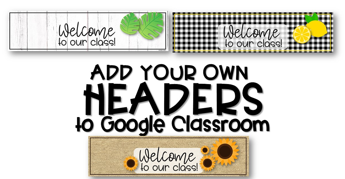 Customize Your Google Classroom Live Laugh Love To Learn