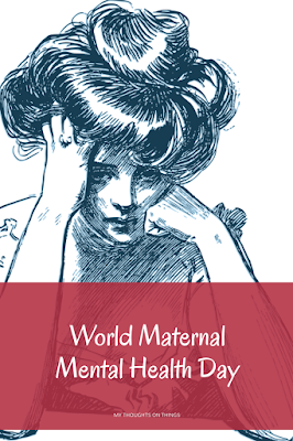 World Maternal Mental Health Day https://laura-honeybee.blogspot.com/2018/05/world-maternal-mental-health-day.html