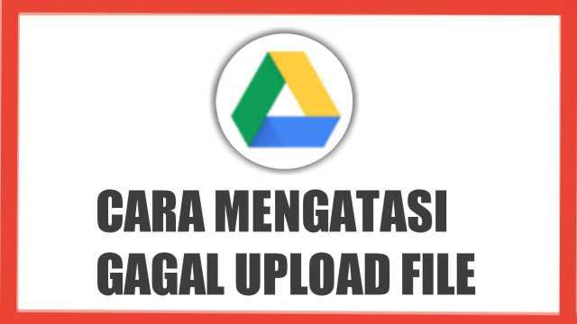 cara mengatasi gagal upload file di google drive