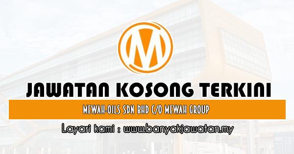 Jawatan Kosong 2019 di Mewah-Oils Sdn Bhd co Mewah Group