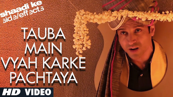 Tauba Main Vyah Karke Pachtaya - Shaadi Ke Side Effects (2014) Full Music Video Song Free Download And Watch Online at worldfree4u.com