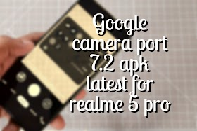 Google camera port 7.2 apk download for Realme 5 pro