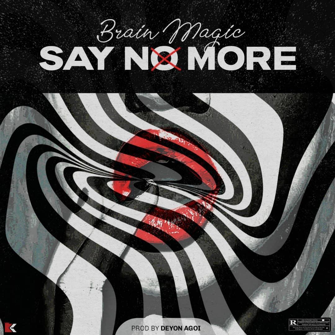 "Brain Magic – ""Say No More"" #Arewapublisize"