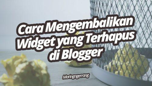 Cara Mengembalikan Widget yang Terhapus di Blogger