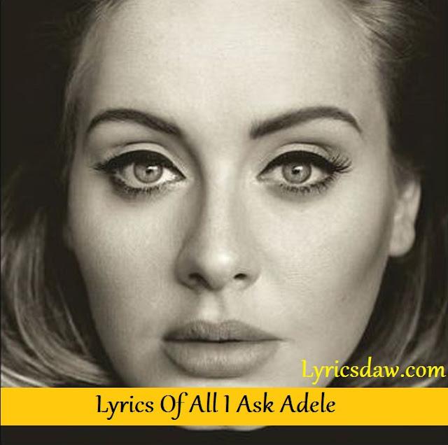 Lyrics Of All I Ask Adele