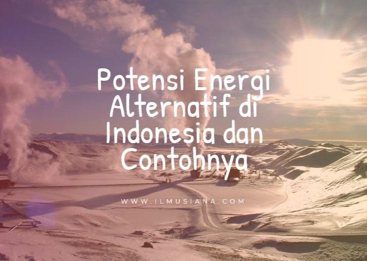 Potensi Energi Alternatif di Indonesia dan Contohnya