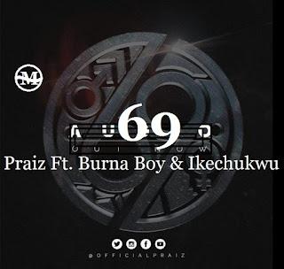 69 by Praiz ft Burna Boy & Ikechukwu