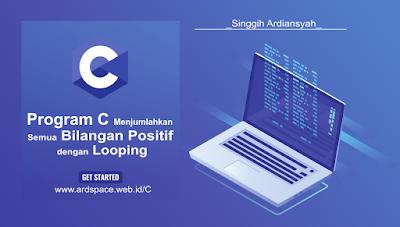 Program C Menjumlahkan Semua Bilangan Positif dengan Looping | Bahasa Pemrogaman C