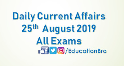 Daily Current Affairs 25th August 2019 For All Government Examination