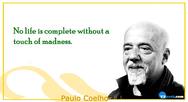 No Life is complete without a touch of madness Paulo Coelho Inspiring quotes