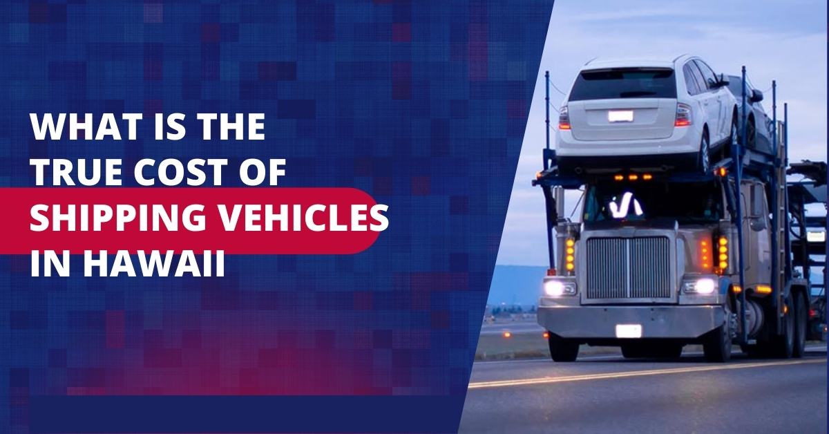 What is the True Cost of Shipping Vehicles in Hawaii?