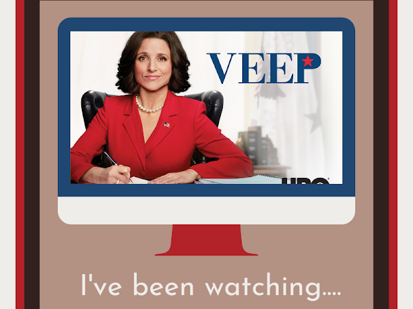 I've been watching #4 - VEEP