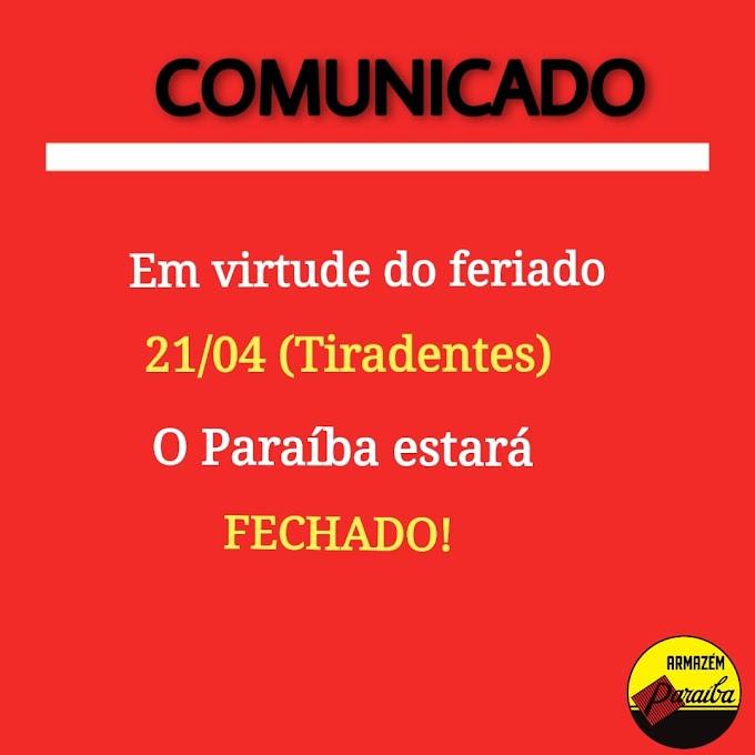Comunicado: Armazém Paraíba, fechará neste dia 21 de abril.