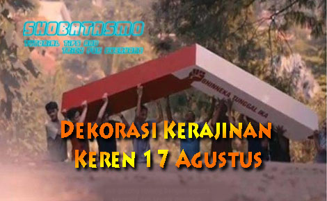 Dekorasi Kerajinan Keren 17 Agustus