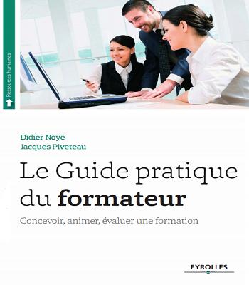 Le Guide pratique du formateur Concevoir, animer, évaluer une formation en PDF