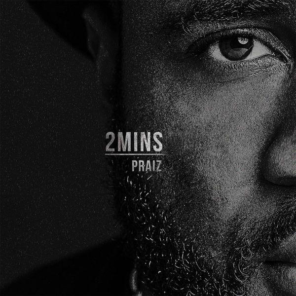 "EP: Praiz – ""2 Mins"""