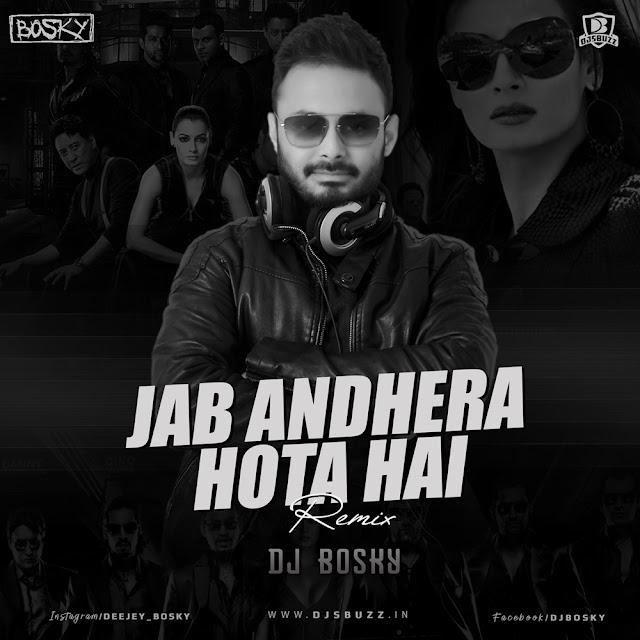 Jab Andhera Hota Hai – Bosky Mix