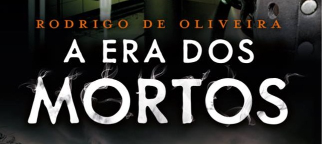 [Pré Venda] A Era dos Mortos (Parte 1) - Rodrigo de Oliveira