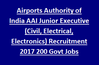 Airports Authority of India AAI Engineering Junior Executive (Civil, Electrical, Electronics) Recruitment 2017 200 Govt Jobs