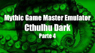 Mythic GME + Cthulhu Dark (Parte 4)