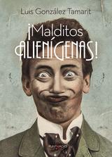 LUIS GONZÁLEZ TAMARIT. ¡Malditos alienígenas!