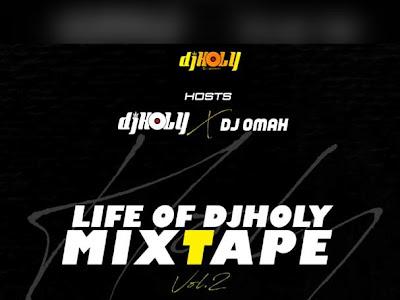 DOWNLOAD MIXTAPE: Dj Holy X Dj Omah - Life Of Holy  Mixtape