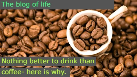 Nothing better to drink than coffee- here is why.