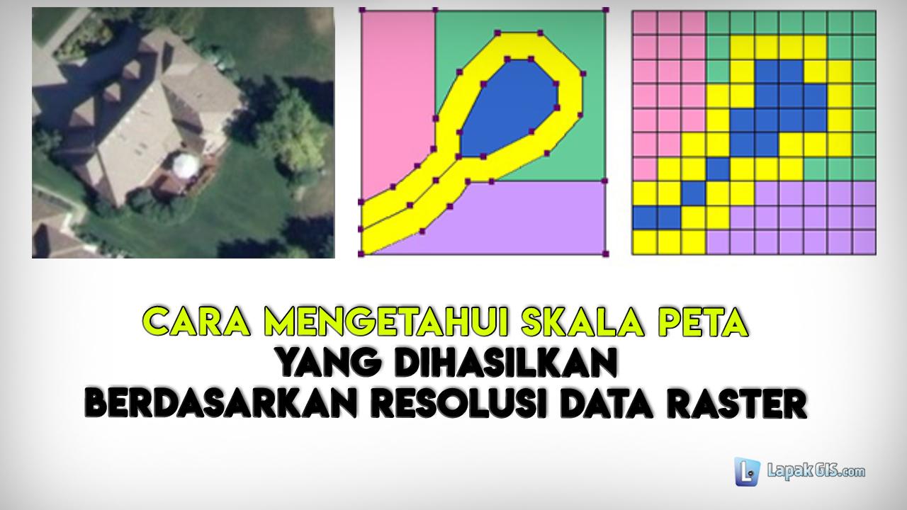 Mengetahui Skala Peta berdasarkan Resolusi Data Raster
