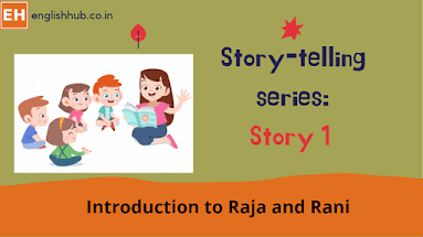 Story-telling series: introduction to Raja and Rani