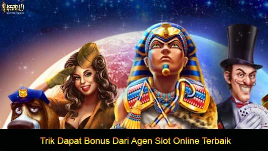 Trik Dapat Bonus Dari Agen Slot Online Terbaik