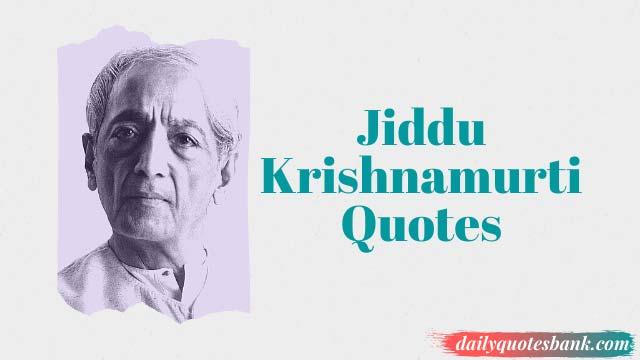 Jiddu Krishnamurti Quotes On Death, Freedom, Education, Love