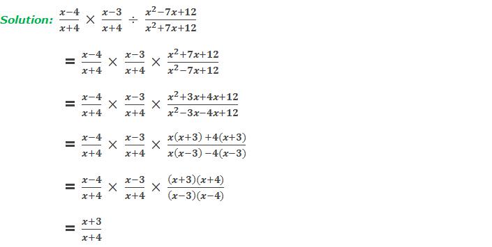 Solution:  (x-4)/(x+4)  ×  (x-3)/(x+4)  ÷  (x^2-7x+12)/(x^2+7x+12)       = (x-4)/(x+4)  ×  (x-3)/(x+4)  × (x^2+7x+12)/(x^2-7x+12)     = (x-4)/(x+4)  ×  (x-3)/(x+4)  × (x^2+3x+4x+12)/(x^2-3x-4x+12)     = (x-4)/(x+4)  ×  (x-3)/(x+4)  × (x(x+3)  +4(x+3))/(x(x-3)  -4(x-3))     = (x-4)/(x+4)  ×  (x-3)/(x+4)  × ((x+3)(x+4))/((x-3)(x-4))         = (x+3)/(x+4)