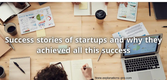 Success stories of startups and why they achieved all this success