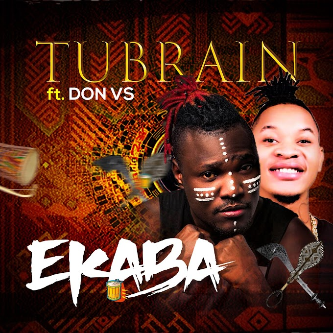 DOWNLOAD MP3:Tubrain – Ekaba ft. Don VS