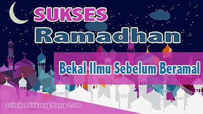 Panduan Ramadhan | Bekal Meraih Ramadhan Yang Penuh Berkah | Bekal Ilmu Sebelum Beramal