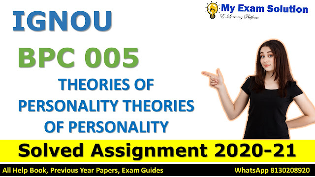 BPC 005 THEORIES OF PERSONALITY THEORIES OF PERSONALITY SOLVED ASSIGNMENT 2020-21, BPC 005 Solved Assignment 2020-21